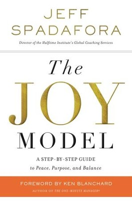 The Joy Model: A Step-by-Step Guide to a Life of Peace, Purpose, and Balance - eBook  -     By: Jeff Spadafora