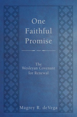 One Faithful Promise: The Wesleyan Covenant for Renewal  -     By: Magrey deVega