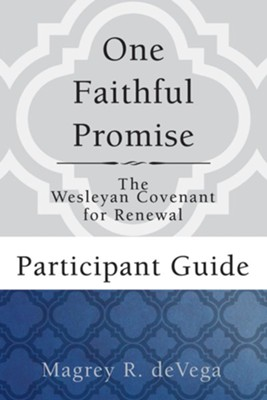 One Faithful Promise: The Wesleyan Covenant for Renewal - Participant Guide  -     By: Magrey deVega