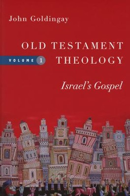 Old Testament Theology, Volume One: Israel's Gospel  -     By: John Goldingay