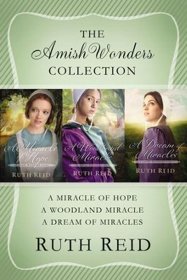 The Amish Wonders Collection: A Miracle of Hope, A Woodland Miracle, A Dream of Miracles / Digital original - eBook  -     By: Ruth Reid