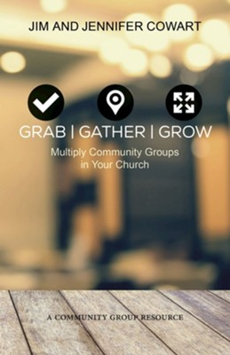 Grab, Gather, and Grow: Multiply Community Groups in Your Church  -     By: Jim Cowart, Jennifer Cowart
