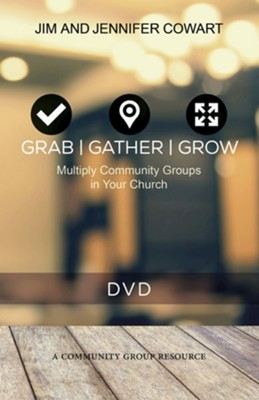 Grab, Gather, and Grow: Multiply Community Groups in Your Church - DVD  -     By: Jim Cowart