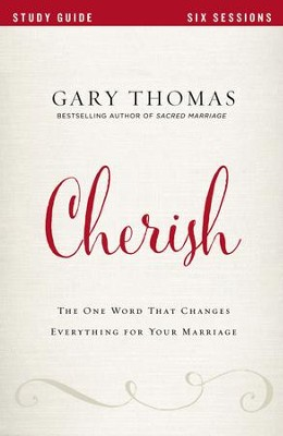 Cherish Study Guide: The One Word That Changes Everything for Your Marriage - eBook  -     By: Gary L. Thomas