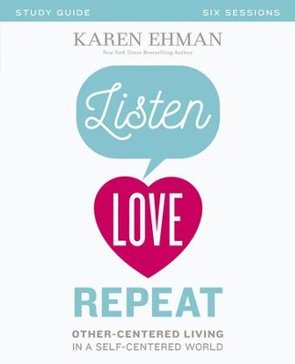 Listen, Love, Repeat Study Guide: Other-Centered Living in a Self-Centered World - eBook  -     By: Karen Ehman
