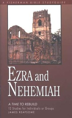 Ezra and Nehemiah: A Time to Rebuild Fisherman Bible Studies  -     By: James Reapsome