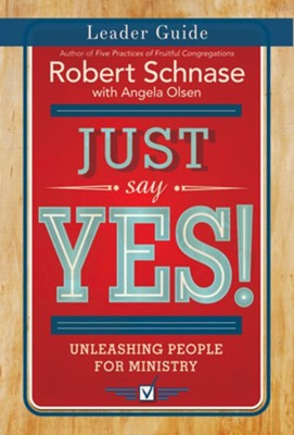 Just Say Yes!: Unleashing People for Ministry, Leader Guide   -     By: Robert Schnase