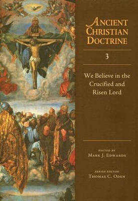 We Believe in the Crucified and Risen Lord: Ancient Christian Doctrine Series [ACD]  -     Edited By: Mark J. Edwards     By: Mark J. Edwards, ed.
