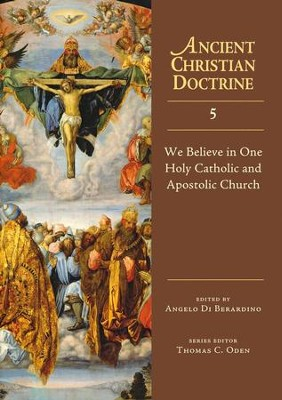 We Believe in One Holy Catholic and Apostolic Church: Ancient Christian Doctrine Series [ACD]  -     Edited By: Angelo DiBerardino     By: Angelo Di Berardino, ed.