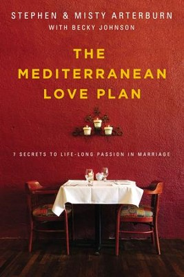 The Mediterranean Love Plan: 7 Secrets to Life-Long Passion in Marriage - eBook  -     By: Stephen Arterburn, Misty Arterburn