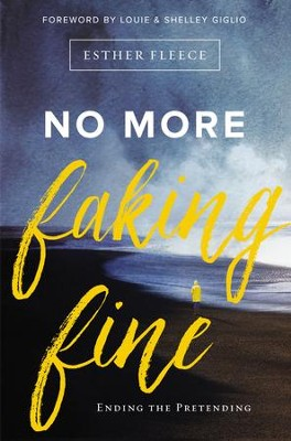No More Faking Fine: Ending the Pretending - eBook  -     By: Esther Fleece