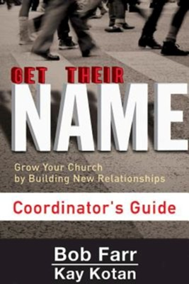 Get Their Name: Grow Your Church by Building New Relationships - Coordinator's Guide  -     By: Kay Kotan, Bob Farr