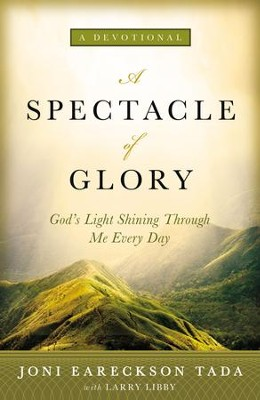A Spectacle of Glory: God's Light Shining through Me Every Day - eBook  -     By: Joni Eareckson Tada, Larry Libby