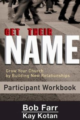 Get Their Name: Participant Workbook: Grow Your Church by Building New Relationships  -     By: Bob Farr