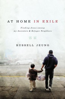 At Home in Exile: Finding Jesus among My Ancestors & Refugee Neighbors - eBook  -     By: Russell Jeung