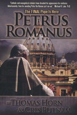Petrus Romanus: The Final Pope Is Here  -     By: Thomas R. Horn, Cris D. Putman