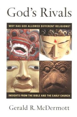 God's Rivals: Why Has God Allowed Different Religions? Insights from the Bible and the Early Church  -     By: Gerald R. McDermott
