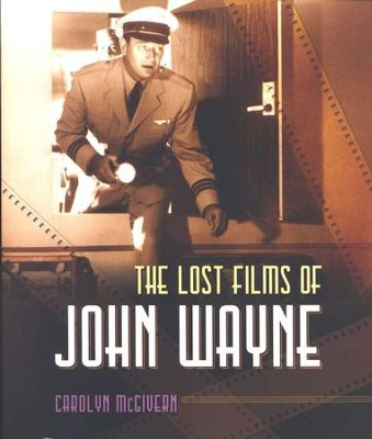 The Lost Films of John Wayne  -     By: Carolyn McGivern