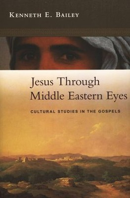 Jesus Through Middle Eastern Eyes: Cultural Studies in the Gospels  -     By: Kenneth E. Bailey