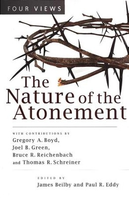The Nature of the Atonement: Four Views  -     Edited By: James K. Beilby, Paul R. Eddy     By: Gregory A. Boyd, Joel B. Green, Bruce R. Reichenbach