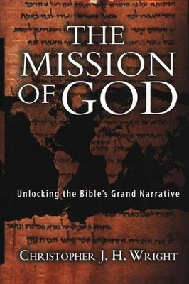 The Mission of God: Unlocking the Bible's Grand Narrative  -     By: Christopher J.H. Wright