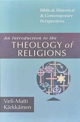 An Introduction to the Theology of Religions: Biblical, Historical & Contemporary Perspectives  -     By: Veli-Matti Karkkainen