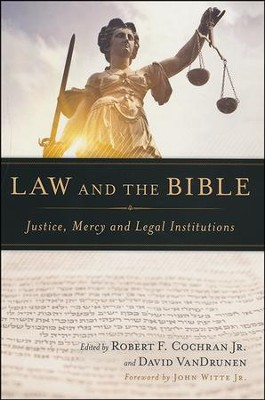 Law and the Bible: Justice, Mercy and Legal Institutions  -     Edited By: Robert F. Cochran, David VanDrunen