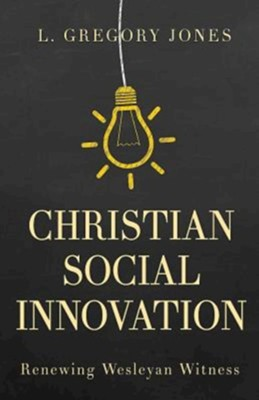 Christian Social Innovation: Renewing Wesleyan Witness  -     By: L. Gregory Jones