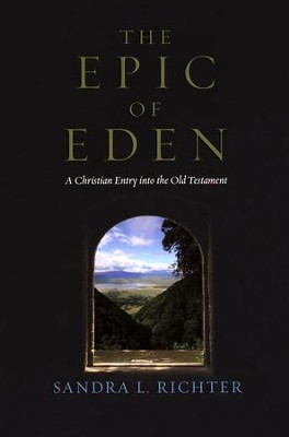 The Epic of Eden: A Christian Entry into the Old Testament  -     By: Sandra L. Richter