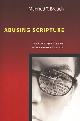 Abusing Scripture: The Consequences of Misreading the Bible  -     By: Manfred T. Brauch
