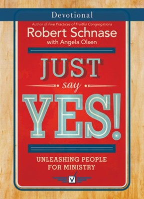 Just Say Yes! Devotional: Unleashing People for Ministry  -     By: Robert Schnase