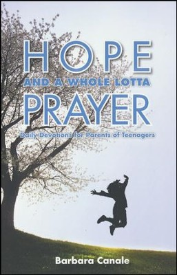 Hope and a Whole Lotta Prayer: Daily Devotions for Parents of Teenagers  -     By: Barbara Canale