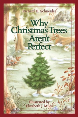 Why Christmas Trees Aren't Perfect  -     By: Richard H. Schneider