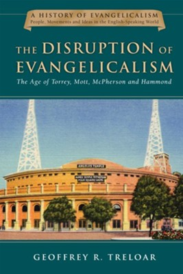 The Disruption of Evangelicalism: The Age of Torrey, Mott, McPherson and Hammond  -     By: Geoffrey Treloar R.