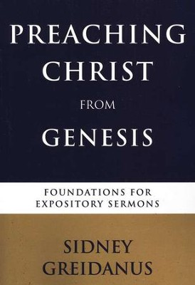 Preaching Christ from Genesis: Foundations for Expository Sermons  -     By: Sidney Greidanus