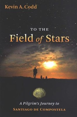 To the Field of Stars: A Pilgrim's Journey to Santiago de Compostela  -     By: Kevin Codd