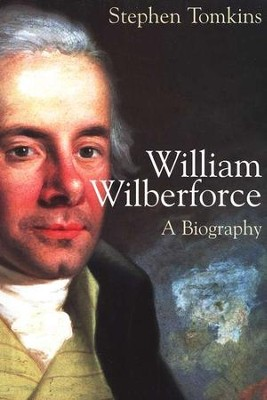 William Wilberforce: A Biography  -     By: Stephen Tomkins