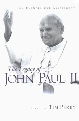 The Legacy of John Paul II: An Evangelical Assessment  -     By: Tim Perry