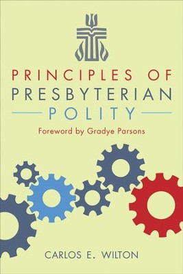 Principles of Presbyterian Polity - eBook  -     By: Carlos E. Wilton