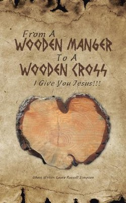 From a Wooden Manger to a Wooden Cross: I Give You Jesus!!! - eBook  -     By: Laura Russell Simpson