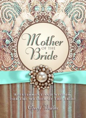 Mother of the Bride: Refreshment and Wisdom for the Mother of the Bride - eBook  -     By: Cheryl Barker