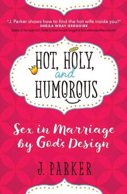Hot, Holy, and Humorous: Sex in Marriage by God's Design - eBook  -     By: J. Parker