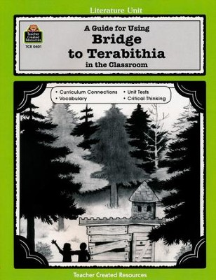 A Guide For Using Bridge to Terabithia in the Classroom, Grades 5-8   -