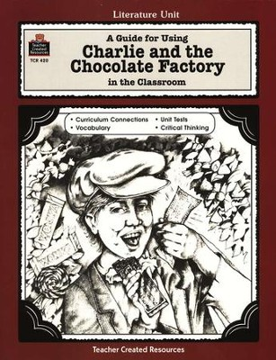 A Guide For Using Charlie & the Chocolate Factory in the Classroom, Grades 3-5    -