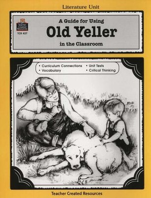 A Guide For Using Old Yeller in the Classroom, Grades 5-8    -