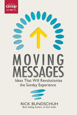 Moving Messages: Ideas That Will Revolutionize the Sunday Experience - eBook  -     By: Rick Bundshuh