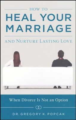How to Heal Your Marriage: And Nurture Lasting Love  -     By: Gregory K. Popcak