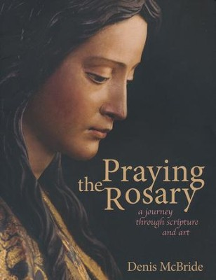 Praying the Rosary: A Journey Through Scripture and Art  -     By: Denis McBride
