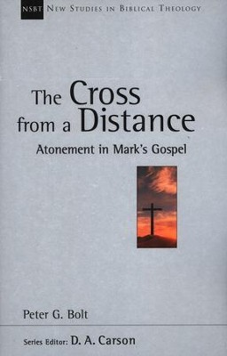 The Cross from a Distance: Atonement in Mark's Gospel (New Studies in Biblical Theology)  -     By: Peter Bolt