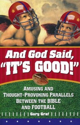 And God Said, It's Good!: Amusing and Thought- Provoking Parallels Between the Bible and Football  -     By: Gary Graf